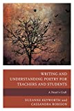 Writing and Understanding Poetry : Guidelines for Teachers, Facilitators, and Poets with Exercises and Assignments for Student Writers, Keyworth, Robison and Robison, Cassandra, 1475814062