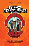 Tech Explorers League - Rise of the Robot (Volume 1)