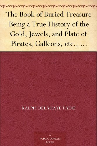 the-book-of-buried-treasure-being-a-true-history-of-the-gold-jewels-and-plate-of-pirates-galleons-et