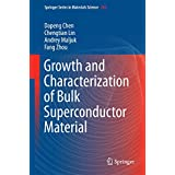 Growth and Characterization of Bulk Superconductor Material (Springer Series in Materials Science)