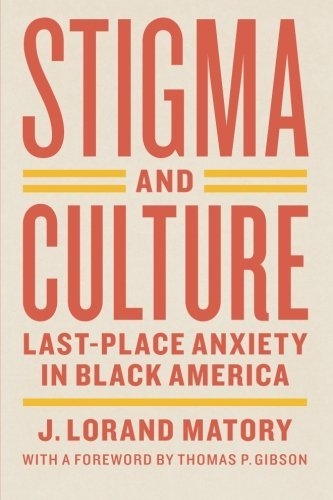 Stigma and Culture: Last-Place Anxiety in Black America (Lewis Henry Morgan Lecture Series)