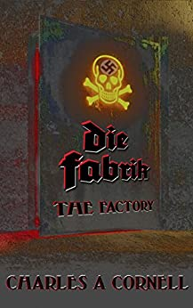 Die Fabrik (The Factory) (DragonFly: Behind Enemy Lines Book 1) by [Cornell, Charles A]