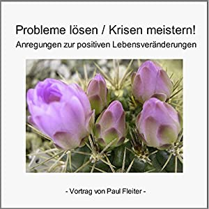 Probleme lösen & Krisen meistern. Anregungen zur positiven Lebensveränderung Hörbuch