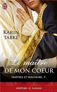 Maîtres et seigneurs, tome 1 : Le maître de mon coeur par Karin Tabke