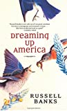 Dreaming up America, Russell Banks, 1583228381