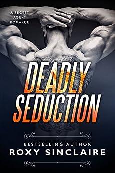 Deadly Seduction (Romantic Secret Agents Series Book 2) by [Sinclaire, Roxy]