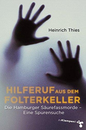 Hilferuf aus dem Folterkeller: Die Hamburger Säurefassmorde. Eine Spurensuche