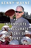 By Kenny Mayne An Incomplete and Inaccurate History of Sport: With random thoughts from childhood. And with random (Reprint) [Paperback]