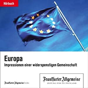 Europa - Impressionen einer widerspenstigen Gemeinschaft (F.A.Z.-Dossier) Hörbuch