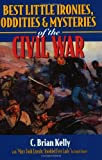 Best Little Ironies, Oddities, and Mysteries of the Civil War, C. Brian Kelly, 1581821166