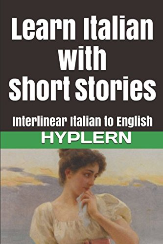 Learn Italian with Short Stories: Interlinear Italian to English (Learn Italian with Interlinear Stories for Beginners and Advanced Readers)
