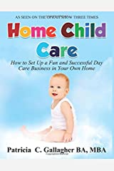 Home Child Care: How to Set Up a Fun and Successful Day Care Business in Your Own Home Paperback