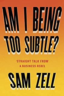 Book Cover: Am I Being Too Subtle?: Straight Talk From a Business Rebel