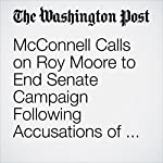 McConnell Calls on Roy Moore to End Senate Campaign Following Accusations of Sexual Misconduct | Sean Sullivan,Elise Viebeck