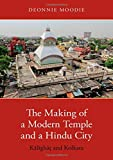 "Deonnie Moodie, ""The Making of a Modern Temple and a Hindu City: Kālīghāṭ and Kolkata"" (Oxford UP, 2018)"