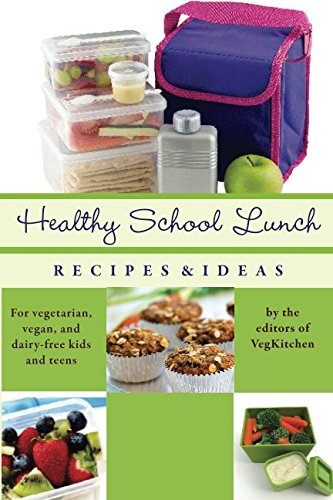 Healthy School Lunch: Recipes & Ideas for Vegetarian, Vegan, and Dairy-Free Kids and Teens (Best of VegKitchen) by Veg Kitchen