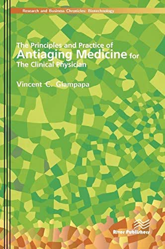 The Principles and Practice of Antiaging Medicine for the Clinical Physician (River Publishers Series in Research and Business Chronicles: Biotechnology and Medicine)