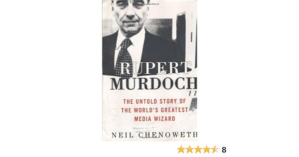 Rupert Murdoch: The Untold Story of the Worlds Greatest ...