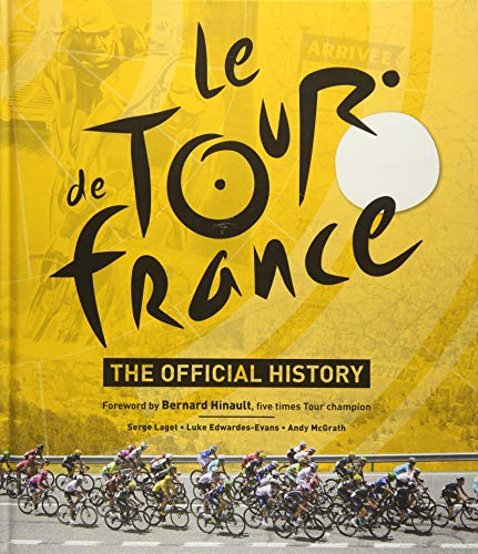 Le Tour de France: The Official Story of the World's Greatest Cycle Race