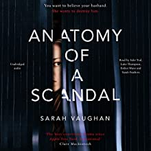 Anatomy of a Scandal Audiobook by Sarah Vaughan Narrated by Julie Teal, Luke Thompson, Esther Wane, Sarah Feathers