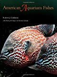 American Aquarium Fishes, Robert J. Goldstein and Rodney W. Harper, 0890968802