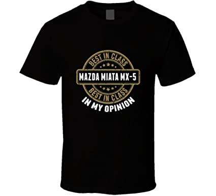 Tees By T Mazda Miata MX-5 Best in Class in My Opinion Car Lovers T