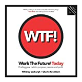img - for WORK THE FUTURE! TODAY: Finding your path to purpose, passion and profit (WTF!) book / textbook / text book