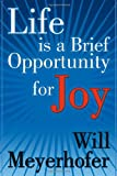 Life Is a Brief Opportunity for Joy, Will Meyerhofer, 1936400782