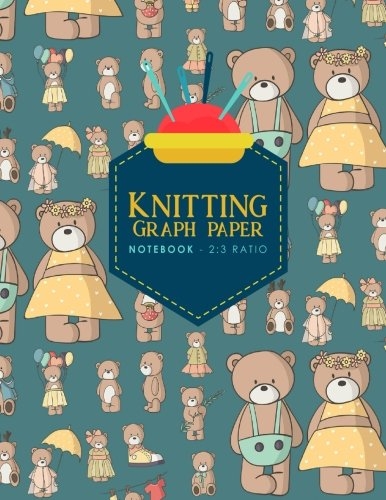 Knitting Graph Paper Notebook - 2:3 Ratio: Knitters Graph Paper, Knitters Notebook, Blank Knitting Pattern Books, Cute Teddy Bear Cover (Knitting Graph Paper Notebooks) (Volume 85) Knitting Teddy