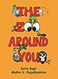 The Zoo Around You: (Poems for Kids by Katie Bagli and Medha S. Rajadhyaksha)