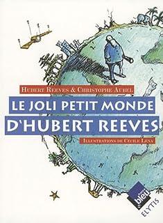 Le joli petit monde d'Hubert Reeves, Reeves, Hubert