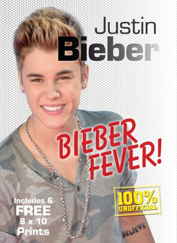 Justin Bieber: Bieber Fever! Includes 6 FREE 8 x 10 Prints (Book and Print - Bieber Justin Fly
