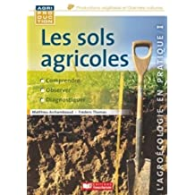 Les Sols Agricoles: Comprendre, Observer (agriproduction)