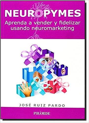 Google bøker nedlasting ipadNeuropymes: Aprenda a vender y fidelizar usando neuromarketing / Learn how to sell and retain using neuromarketing (Spanish Edition) på norsk CHM 8436828615
