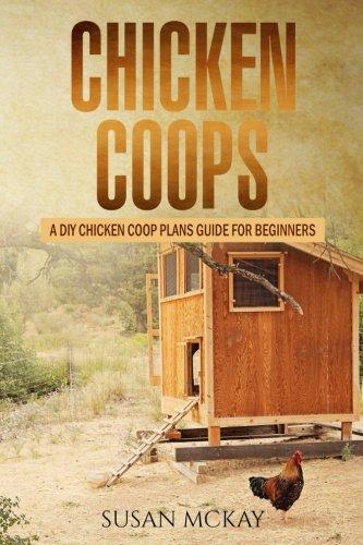 Chicken Coop Plans Guide for Beginners (Chicken Coop Plans)