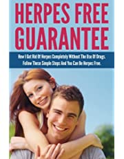 Herpes Free Guarantee: How I Got Rid Of Herpes Completely Without The Use Of Drugs. Follow These Simple Steps You Can Be Herpes Free