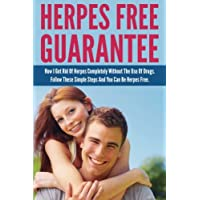 Herpes Free Guarantee: How I Got Rid Of Herpes Completely Without The Use Of Drugs. Follow These Simple Steps You Can Be…