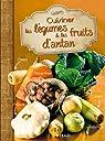 Cuisiner les légumes et les fruits d'antan par Losange