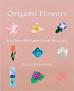 Origami Flowers Fold Beautiful Paper Flower Bouquets Kazuo
