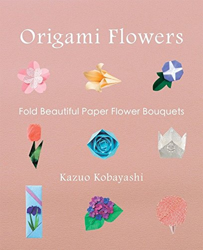 Origami Flowers: Fold Beautiful Paper Flower Bouquets
