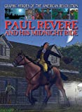 Paul Revere and His Midnight Ride (Graphic Heroes of The American Revolution)