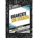 Resumen de Organízate Con Eficacia (Getting Things Done), de David Allen: El arte de la productividad libre de estrés (Spanish Edition)