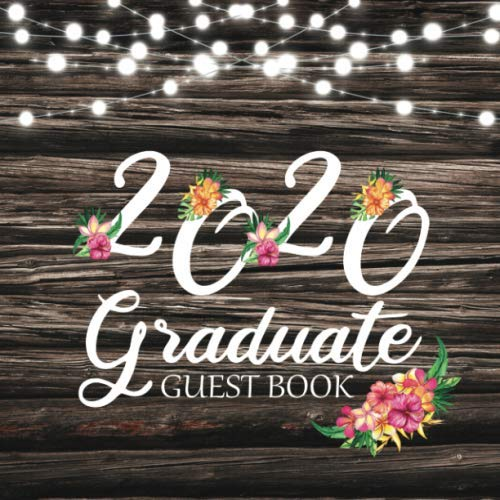2020 Graduate Guest Book: Graduation Party Keepsake Scrapbook For Congratulatory Messages, Memories, Thoughts & Well Wishes / Rustic Floral With Lights Design