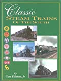 img - for Classic Steam Trains of the South by Curt Tillotson Jr (2000-10-01) book / textbook / text book