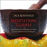 Méditations guidées: Six pratiques essentielles pour entretenir l'Amour, la Conscience et la Sagesse | Jack Kornfield