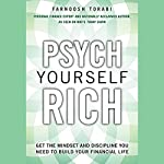 Psych Yourself Rich: Get the Mindset and Discipline You Need to Build Your Financial Life | Farnoosh Torabi