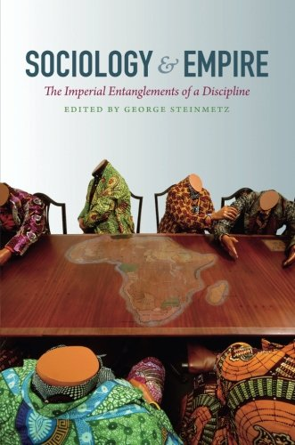 Sociology and Empire: The Imperial Entanglements of a Discipline (Politics, History, and Culture)
