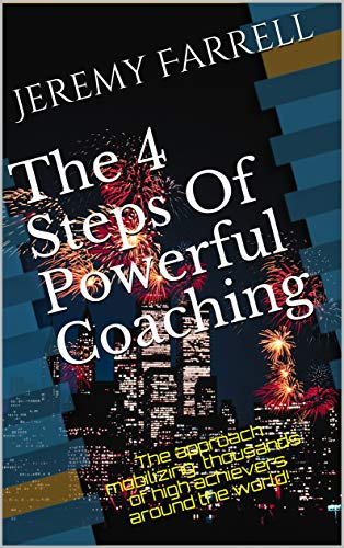 The 4 Steps Of Powerful Coaching: The approach mobilizing thousands of high achievers around the world! (The Personal Leadership Series Book 3)