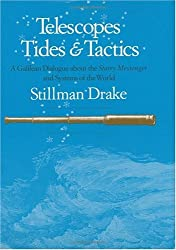Telescopes, Tides, and Tactics: A Galilean Dialogue about The Starry Messenger and Systems of the World by Stillman Drake (1983-07-01)