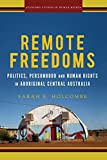 "Sarah E. Holcombe, ""Remote Freedoms: Politics, Personhood and Human Rights in Aboriginal Central Australia"" (Stanford UP, 2018)"